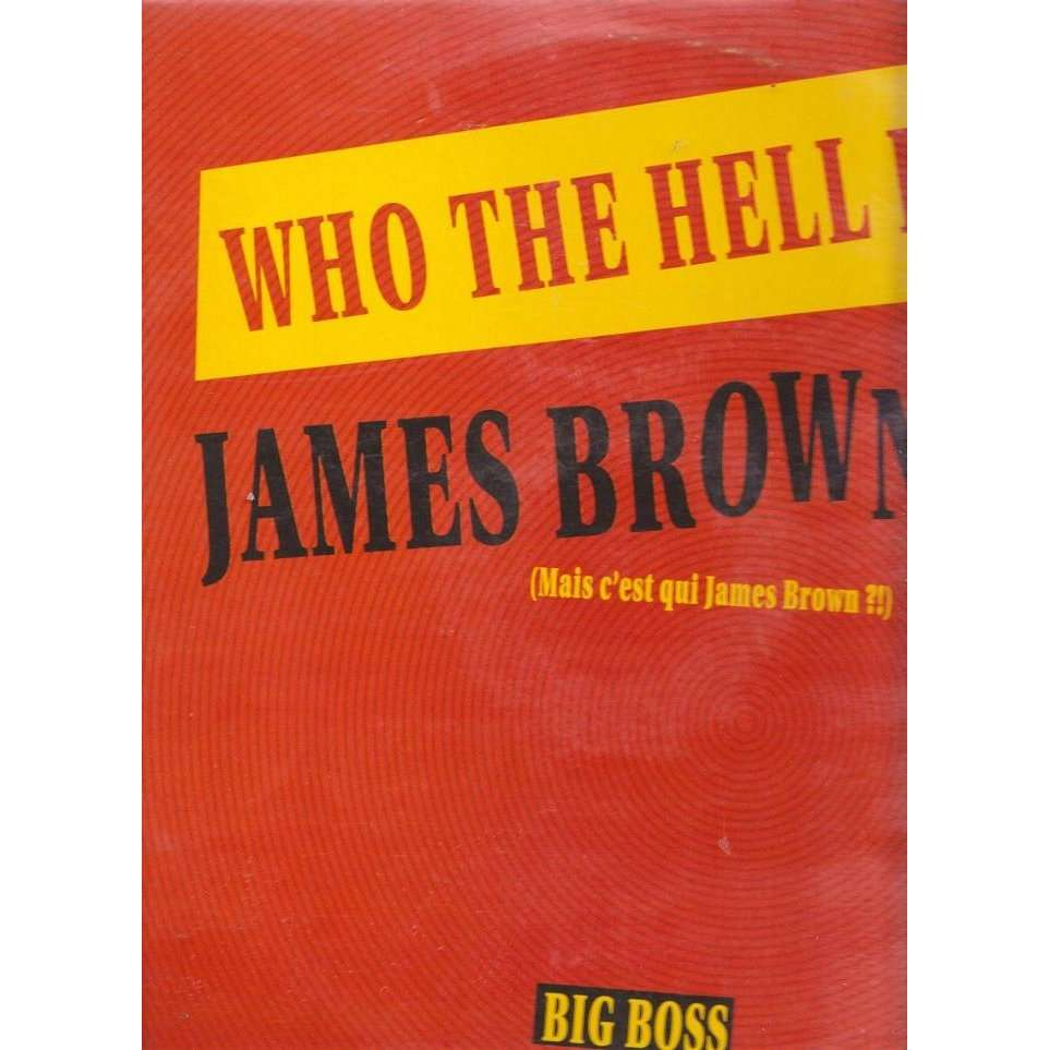 JAMES BROWN WHO THE HELL IS ( Mais c'est qui James Brown )