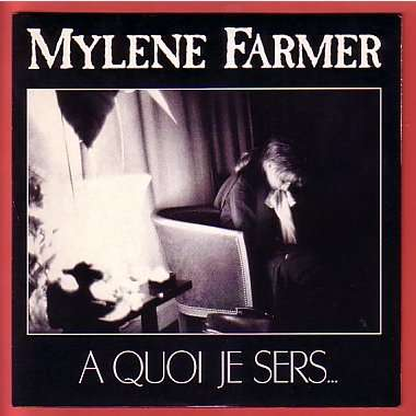 MYLENE FARMER à quoi je sers ...