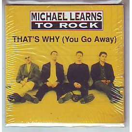 MICHAEL  LEARNS MICHAEL  LEARNS  TO ROCK  THAT' S WHY   YOU GO AWAY