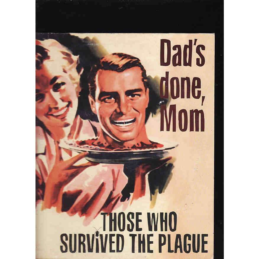 THE PLAGUE dad's done,mom