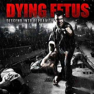 DYING FETUS Descend Into Depravity
