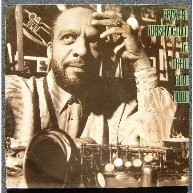 Grover Washington Jr Then And Now
