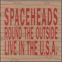 Spaceheads Round the Outside (Live in the USA)