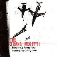 TRANS MEGETTI Fading Left To Completely On