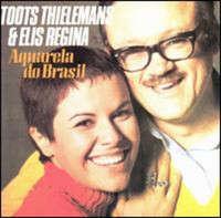 Toots Thielemans & Elis Regina Aquarela do Brasil