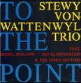 STEWY VON WATTENWYL TRIO - TO THE POINT - CD