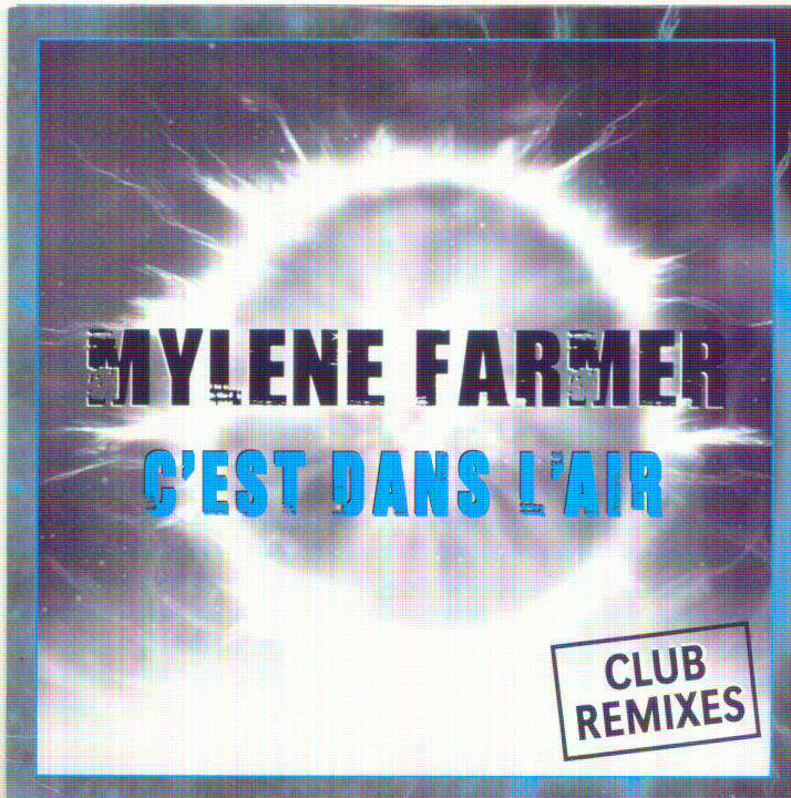 MYLENE FARMER C'EST DANS L'AIR (EXTENDED CLUB MIX)/...(GREG B DANCE MIX)/...(HOUSE CLUB MIX)