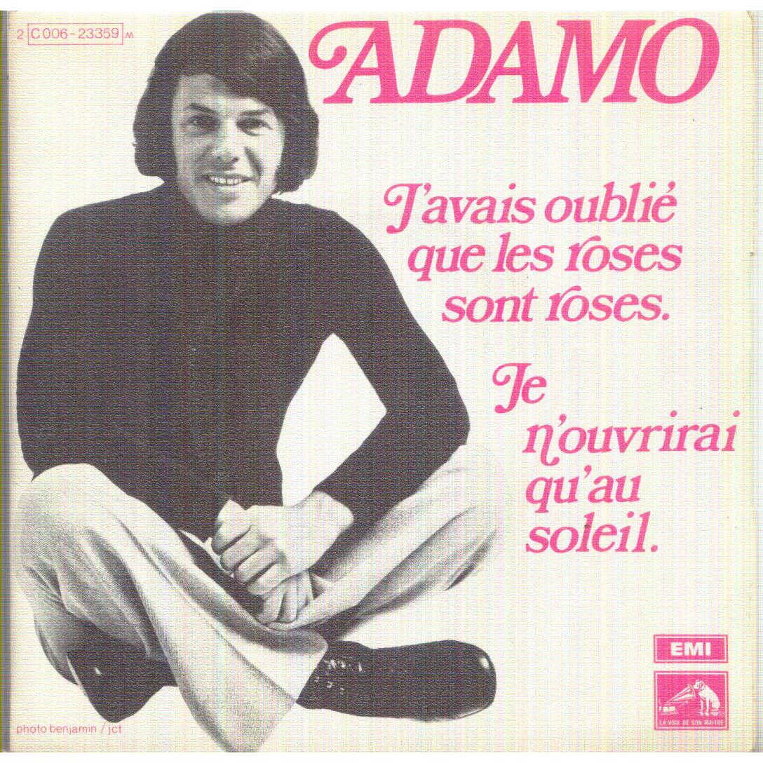 ADAMO J'AVAIS OUBLIE QUE LES ROSES SONT ROSES / JE N'OUVRIRAI QU'AU SOLEIL
