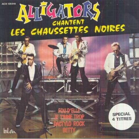 ALLIGATORS - Chantent les Chaussettes noires(Fou d'elle/Je t'aime trop/Dactylo rock/Betty) - 45T (EP 4 titres)