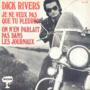DICK RIVERS - JE NE VEUX PAS QUE TU PLEURES/ON N'EN PARLAIT PAS DANS LES JOURNAUX - 45T (SP 2 titres)