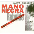 MANO NEGRA - SANTA MARADONA/EL JAKO II (INEDIT)/THIS IS MY WORLD/SANTA MARADONA (MIX) - CD Maxi
