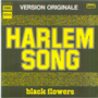 BLACK FLOWERS - HARLEM SONG / MAY BE I LOVE YOU - 45T (SP 2 titres)