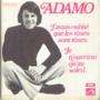 ADAMO - J'AVAIS OUBLIE QUE LES ROSES SONT ROSES / JE N'OUVRIRAI QU'AU SOLEIL - 45T (SP 2 titres)