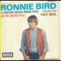 RONNIE BIRD - L'AMOUR NOUS REND FOU/POUR TOI/JE NE MENS PAS/TOUT SEUL - 45T (EP 4 titres)