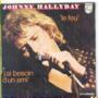 JOHNNY HALLYDAY - LE FEU / J'AI BESOIN D'UN AMI - 45T (SP 2 titres)