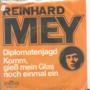 REINHARD MEY - DIPLOMATENJAGD / KOMM GIEB MEIN GLAS NOCH EINMAL EIN - 45T (SP 2 titres)