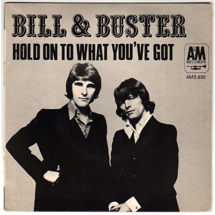 BILL & BUSTER HOLD ON TO WHAT YOU'VE GOT/LOVE IS HERE - (BIEM)