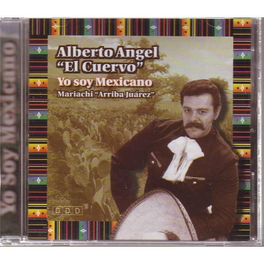 ALBERTO ANGEL       EL CUERVO     YO SOY MEXICANO MARIACHI  ARRIBA JUAREZ