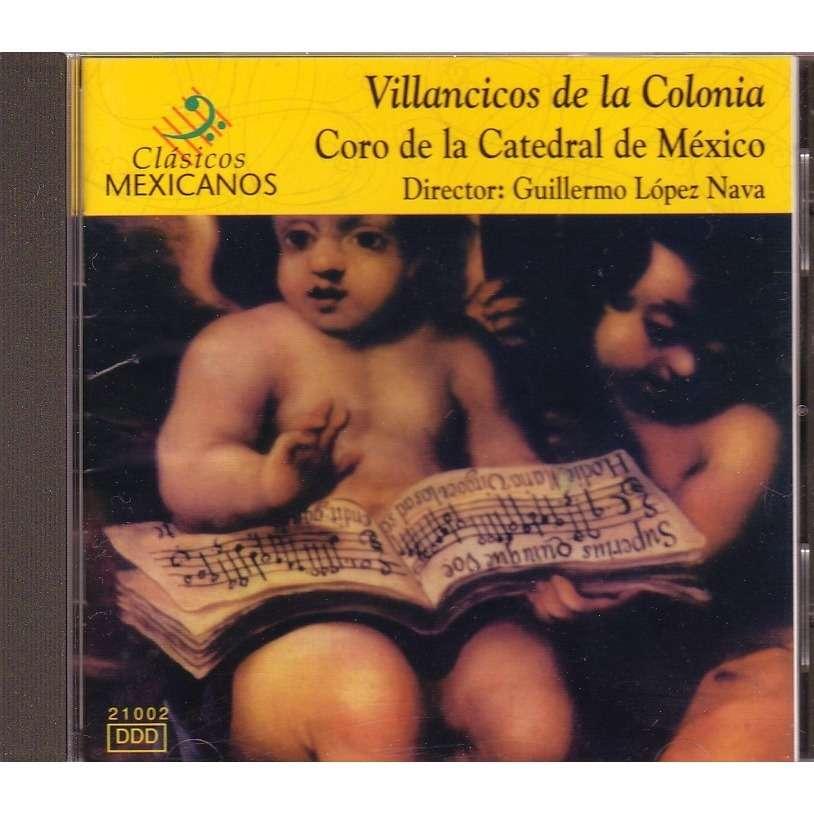 CORO DE LA CATEDRAL DE MEXICO  dir: GUILLERMO LOPE VILLANCICOS DE LA COLONIA