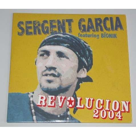 SERGENT GARCIA  FEATURING BIONIK REVOLUCION 2004