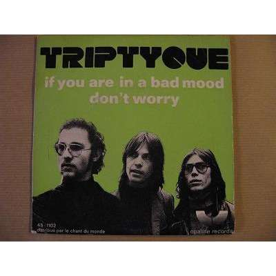 TRIPTYQUE If you're in a bad mood