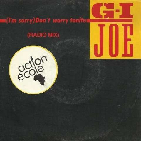 G.I. Joe (I'm Sorry) Don't Worry Tonite (Original Version + New Mix)