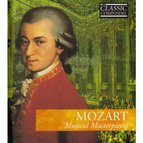Mozart musical masterpieces by Wolfgang Amadeus Mozart, CD ... Wolfgang Amadeus Mozart Musical