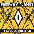 FREEWAY PLANET - Carpool Politico - CD