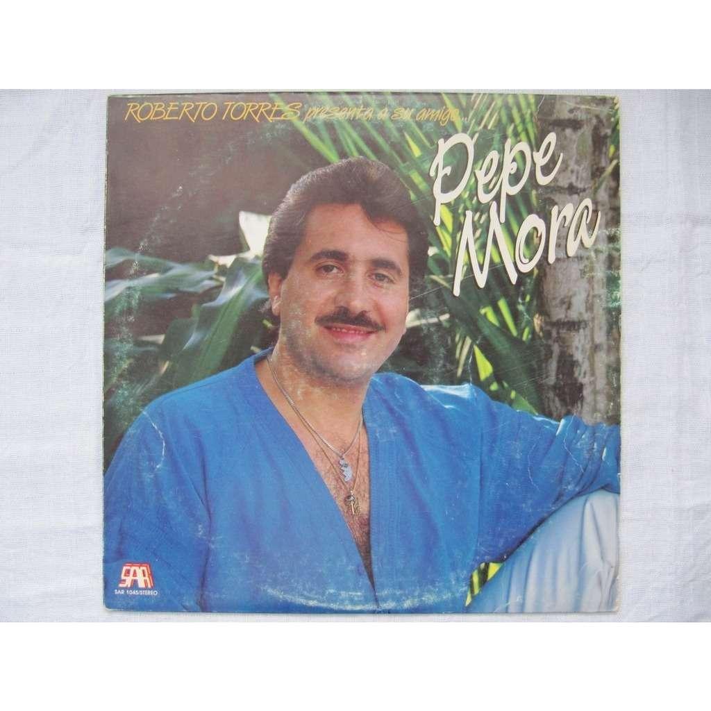 PEPE MORA ROBERTO TORRES PRESENTA A SU AMIGO ...PEPE MORA