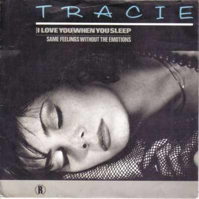 Tracie I love you when you sleep - Same feelings without the emotions