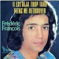 Frederic Francois il est deja trop tard / viens me retrouver